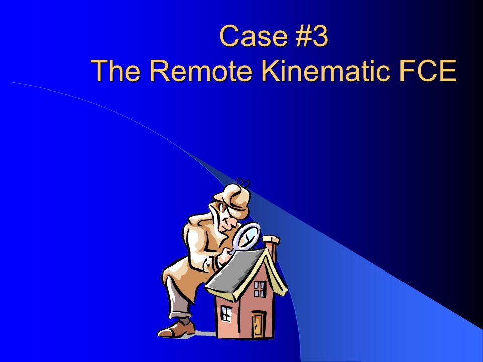 Case #3 The Remote Kinematic FCE
