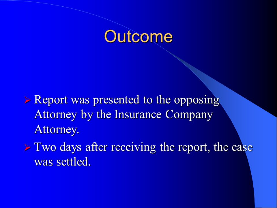Outcome Report was presented to the opposing Attorney by the Insurance Company Attorney.