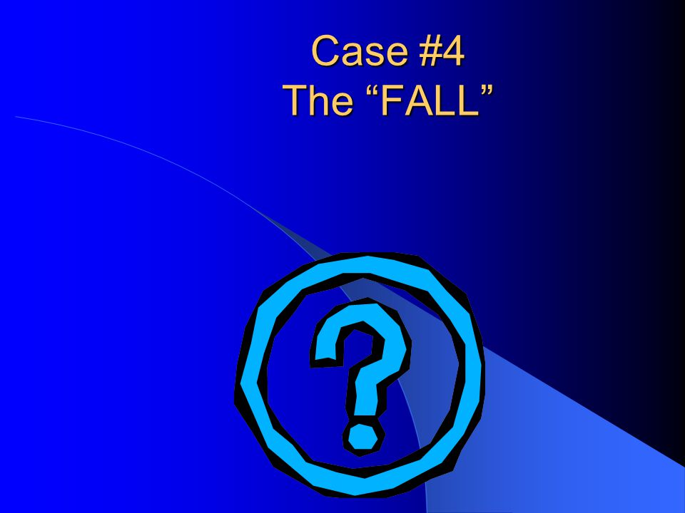 Case #4 The FALL