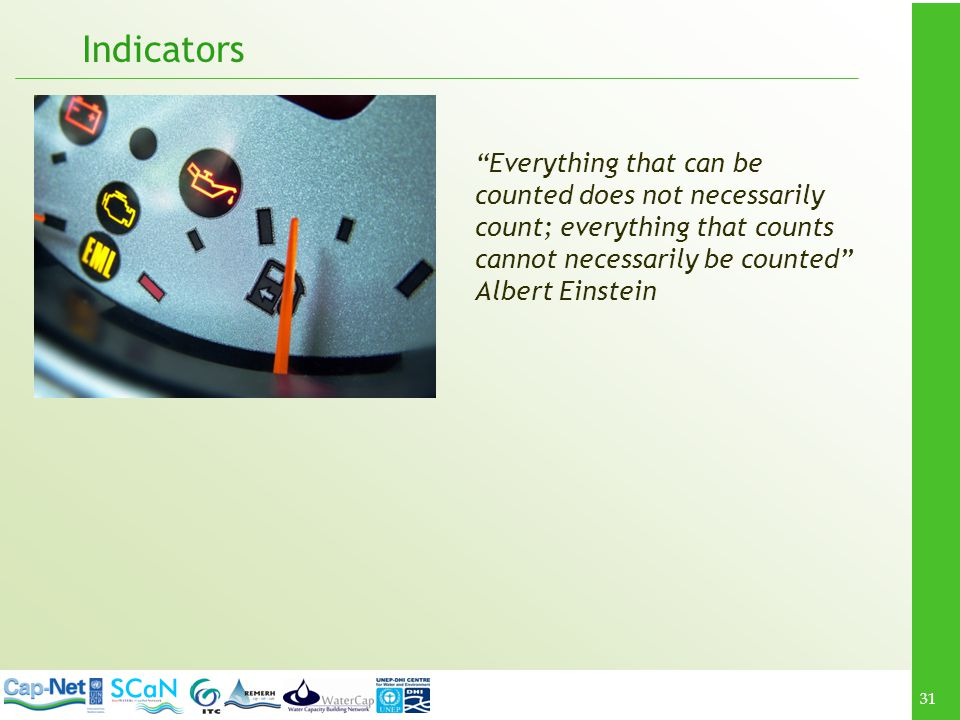 Indicators Everything that can be counted does not necessarily count; everything that counts cannot necessarily be counted Albert Einstein.
