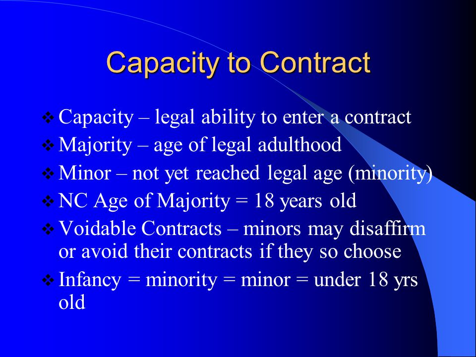 Capacity to Contract Capacity – legal ability to enter a contract