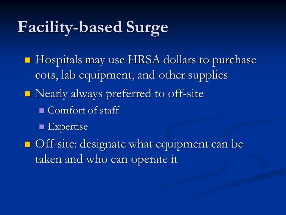 Facility-based Surge Hospitals may use HRSA dollars to purchase cots, lab equipment, and other supplies.