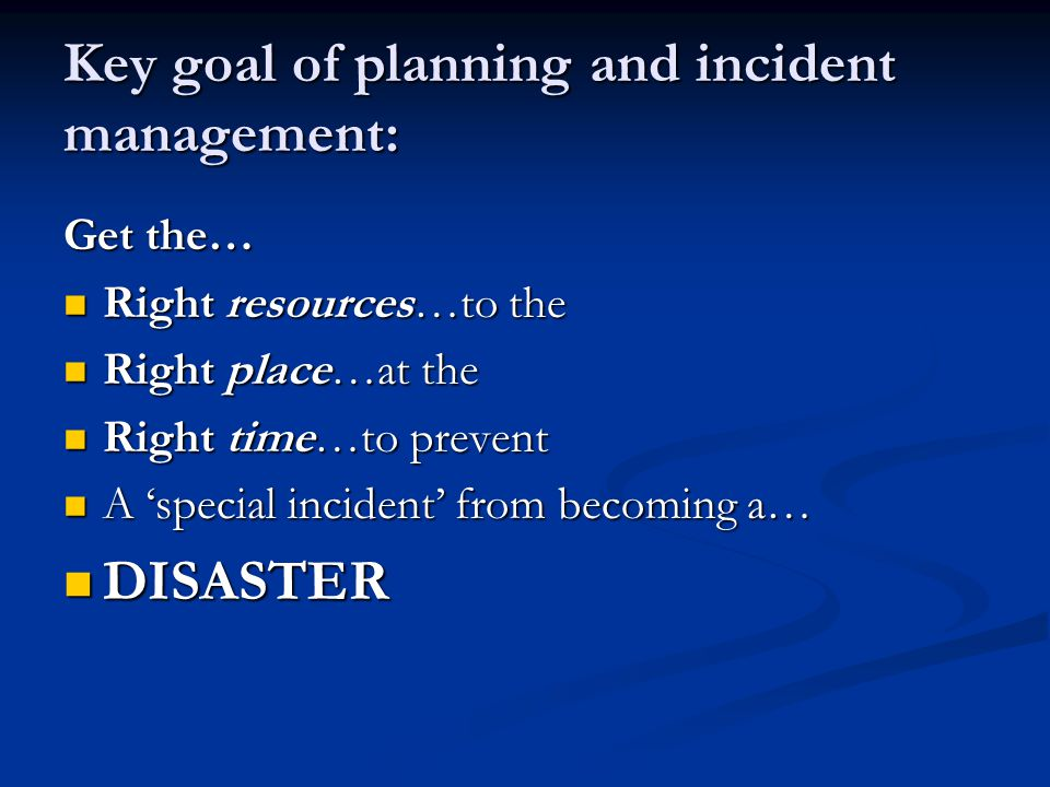 Key goal of planning and incident management:
