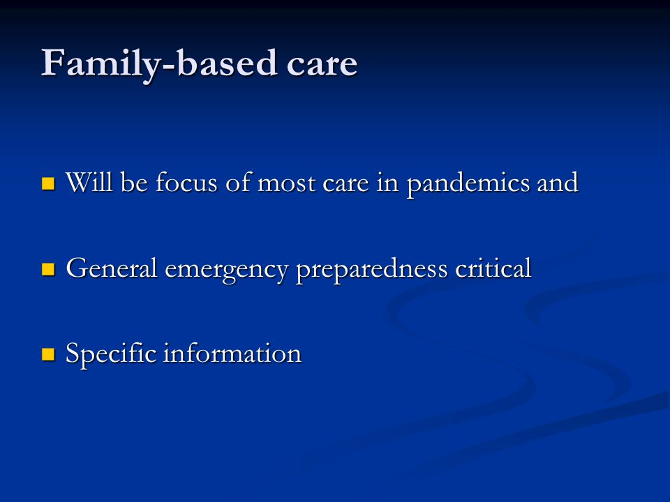 Family-based care Will be focus of most care in pandemics and