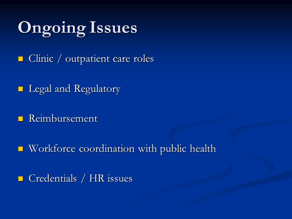 Ongoing Issues Clinic / outpatient care roles Legal and Regulatory