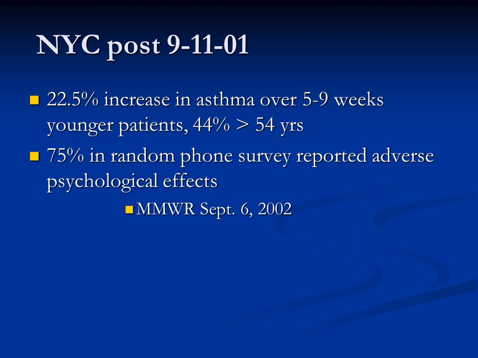 NYC post 9-11-01 22.5% increase in asthma over 5-9 weeks younger patients, 44% > 54 yrs.