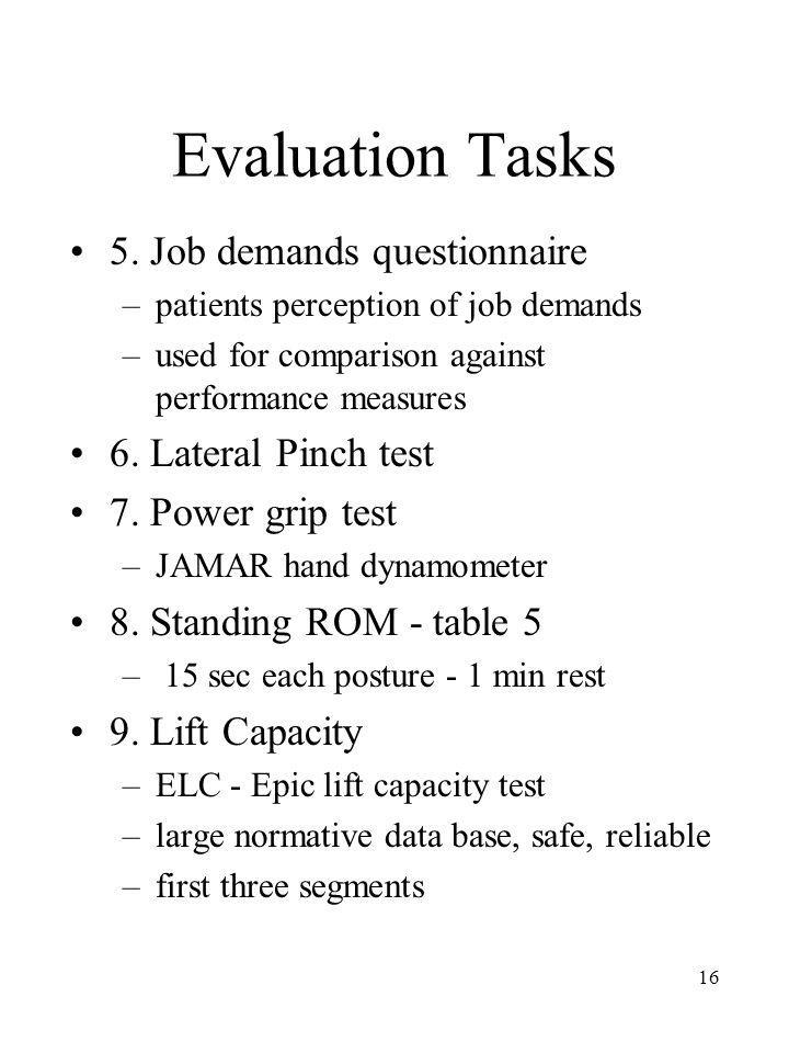 Evaluation Tasks 5. Job demands questionnaire 6. Lateral Pinch test