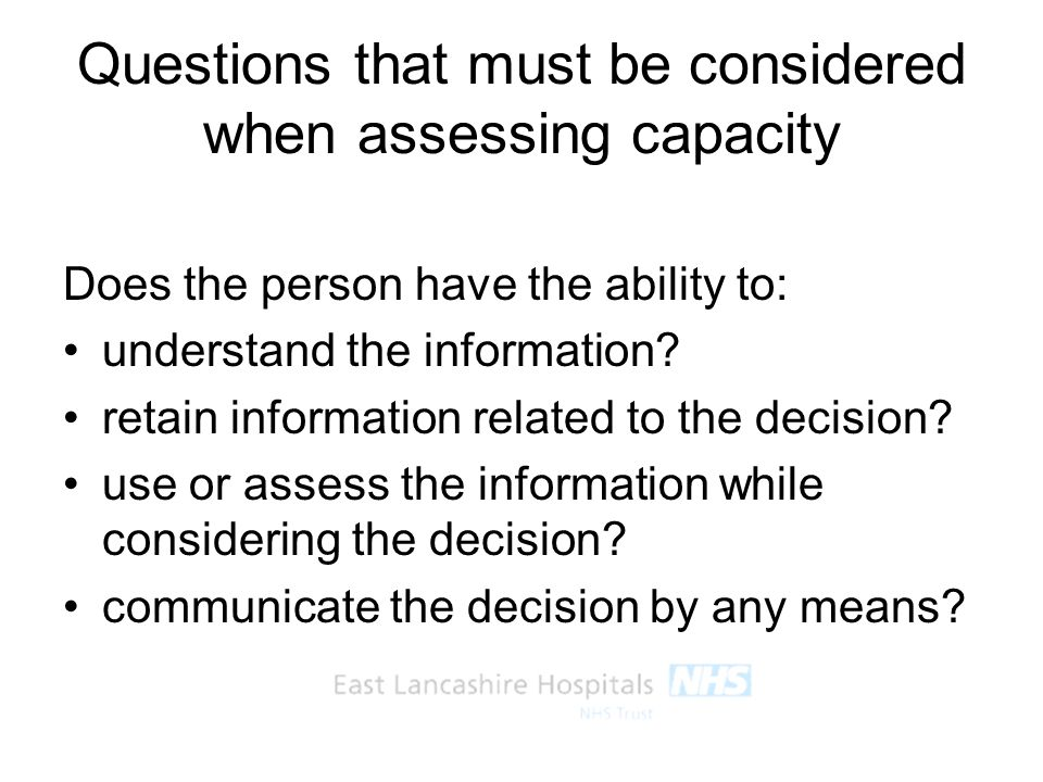 Questions that must be considered when assessing capacity