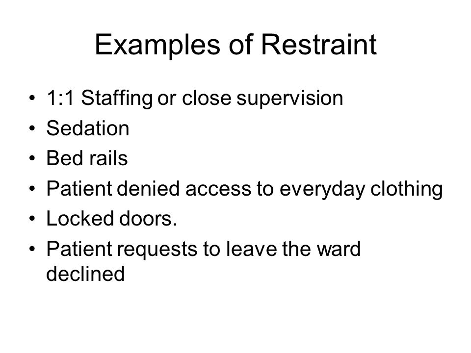 Examples of Restraint 1:1 Staffing or close supervision Sedation