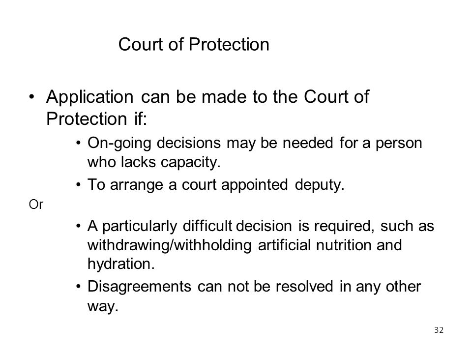 Application can be made to the Court of Protection if: