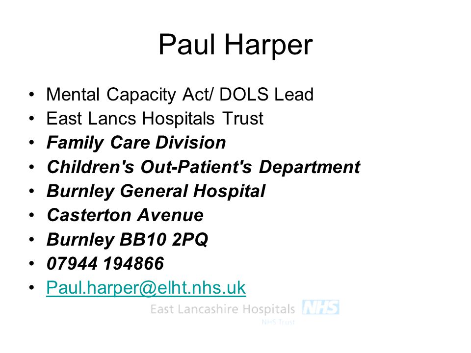 Paul Harper Mental Capacity Act/ DOLS Lead East Lancs Hospitals Trust