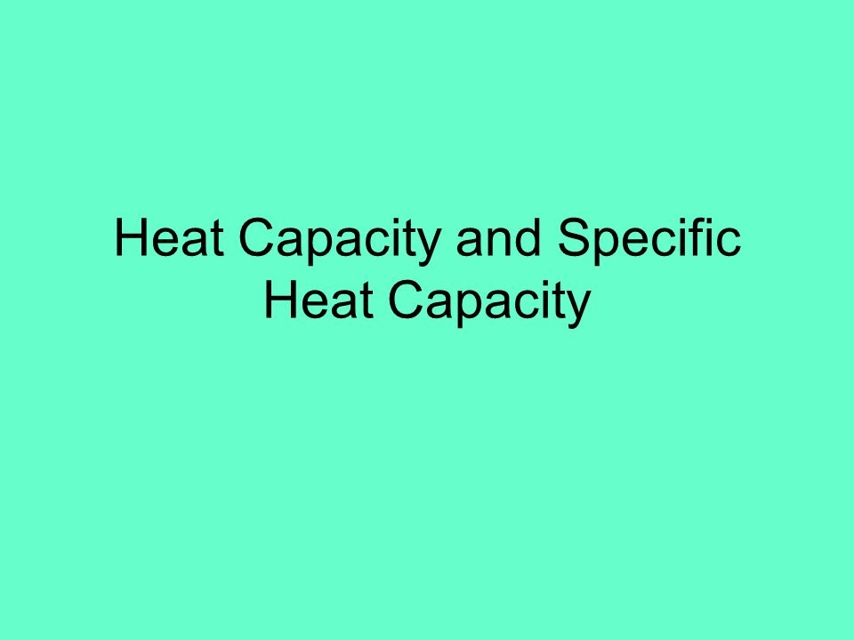 Heat Capacity and Specific Heat Capacity