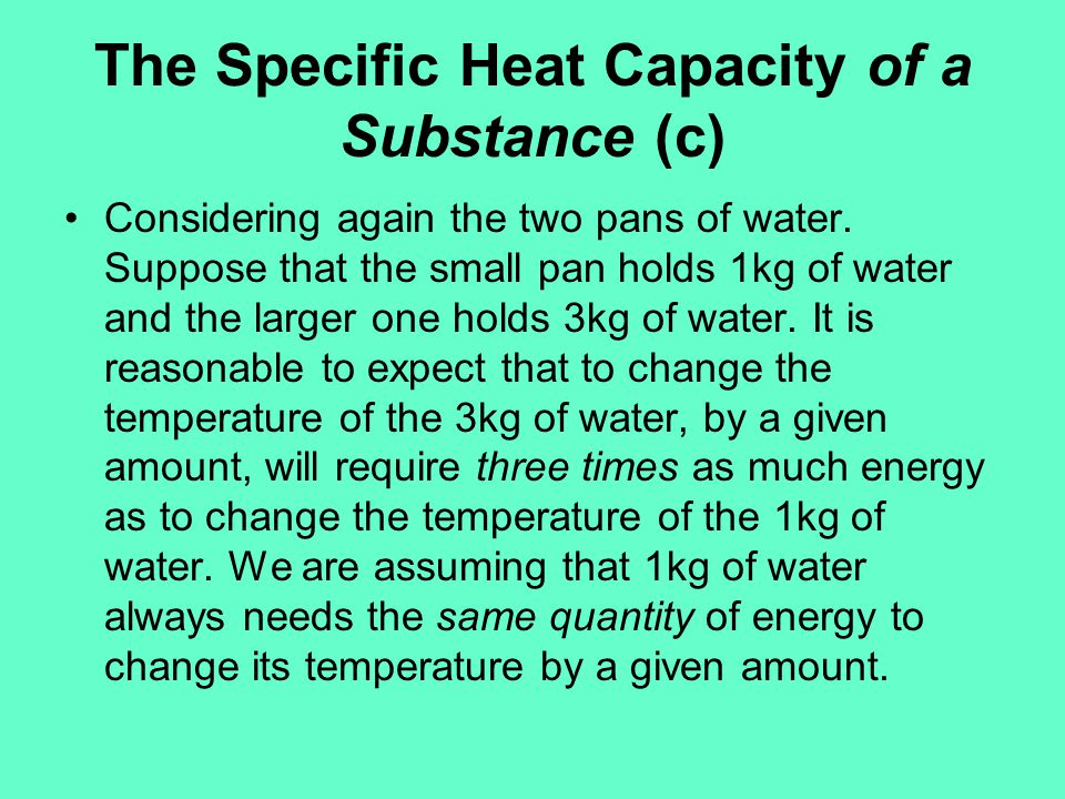 The Specific Heat Capacity of a Substance (c)