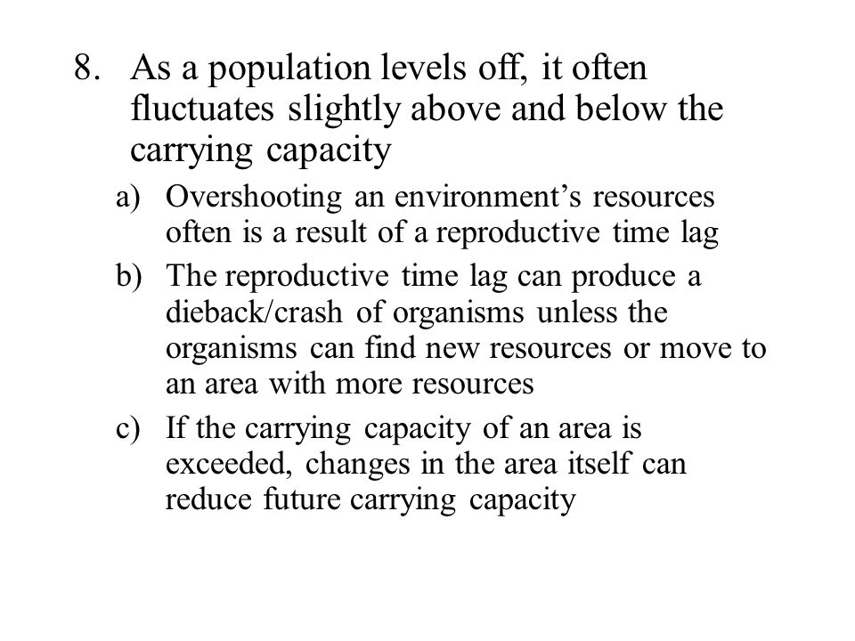 As a population levels off, it often fluctuates slightly above and below the carrying capacity