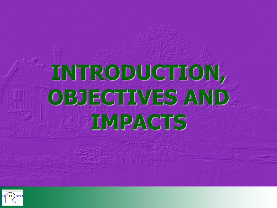 INTRODUCTION, OBJECTIVES AND IMPACTS