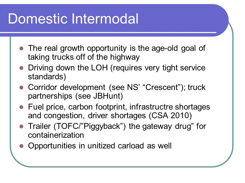 Domestic Intermodal The real growth opportunity is the age-old goal of taking trucks off of the highway.