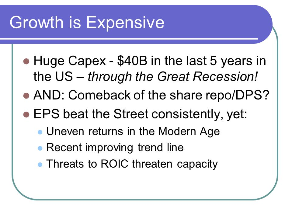 Growth is Expensive Huge Capex - $40B in the last 5 years in the US – through the Great Recession! AND: Comeback of the share repo/DPS