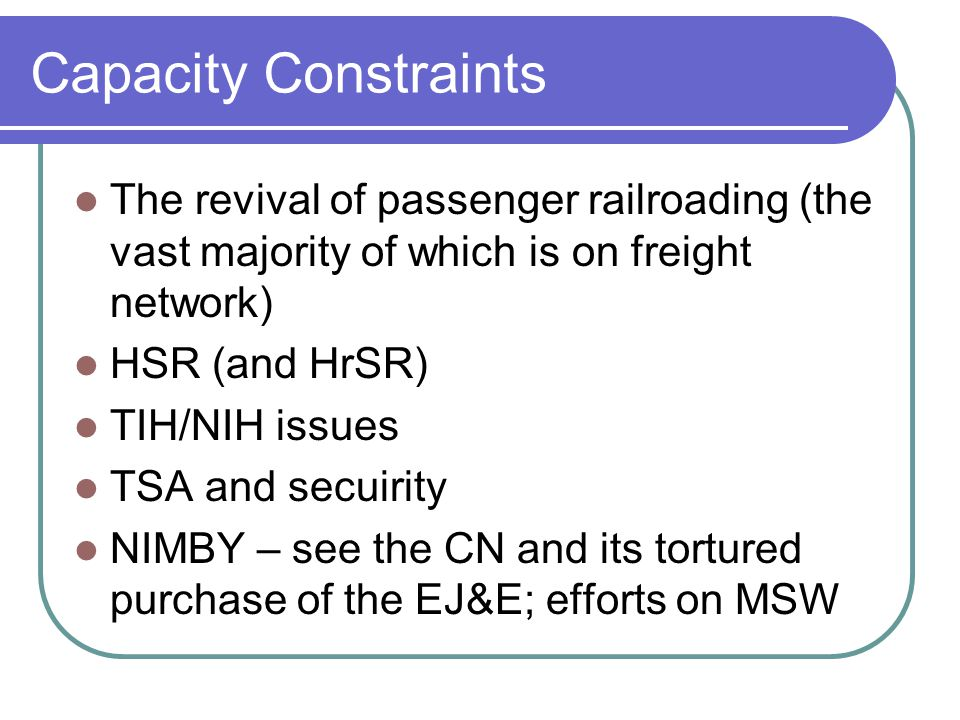 Capacity Constraints The revival of passenger railroading (the vast majority of which is on freight network)