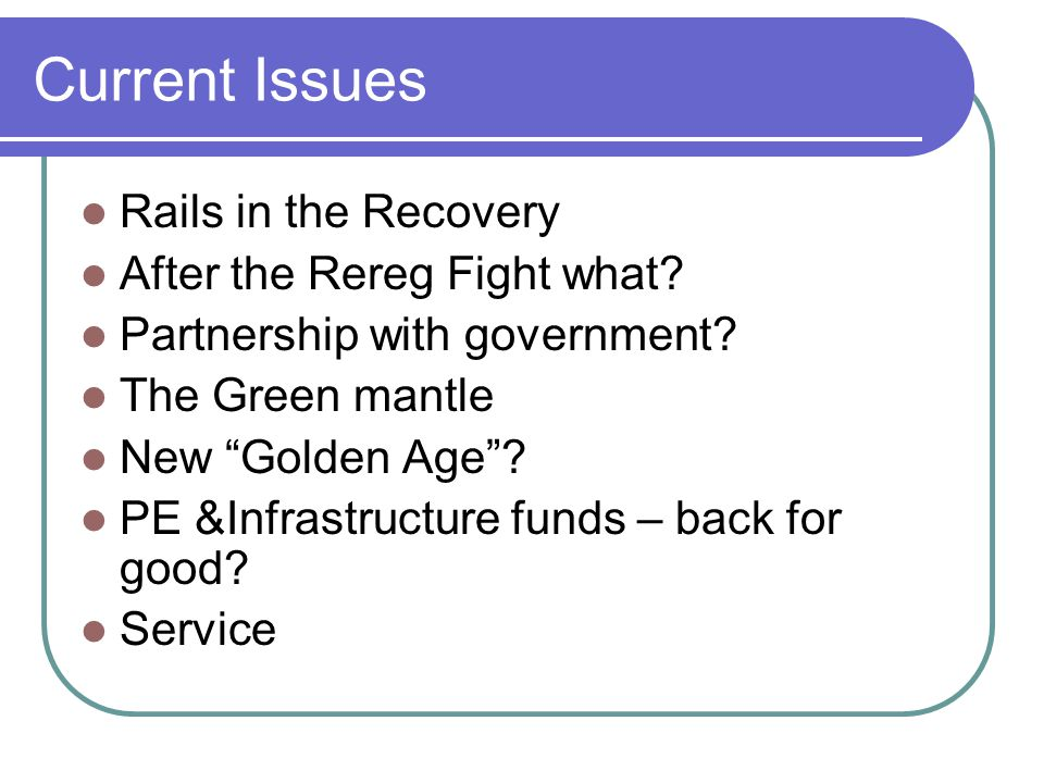 Current Issues Rails in the Recovery After the Rereg Fight what
