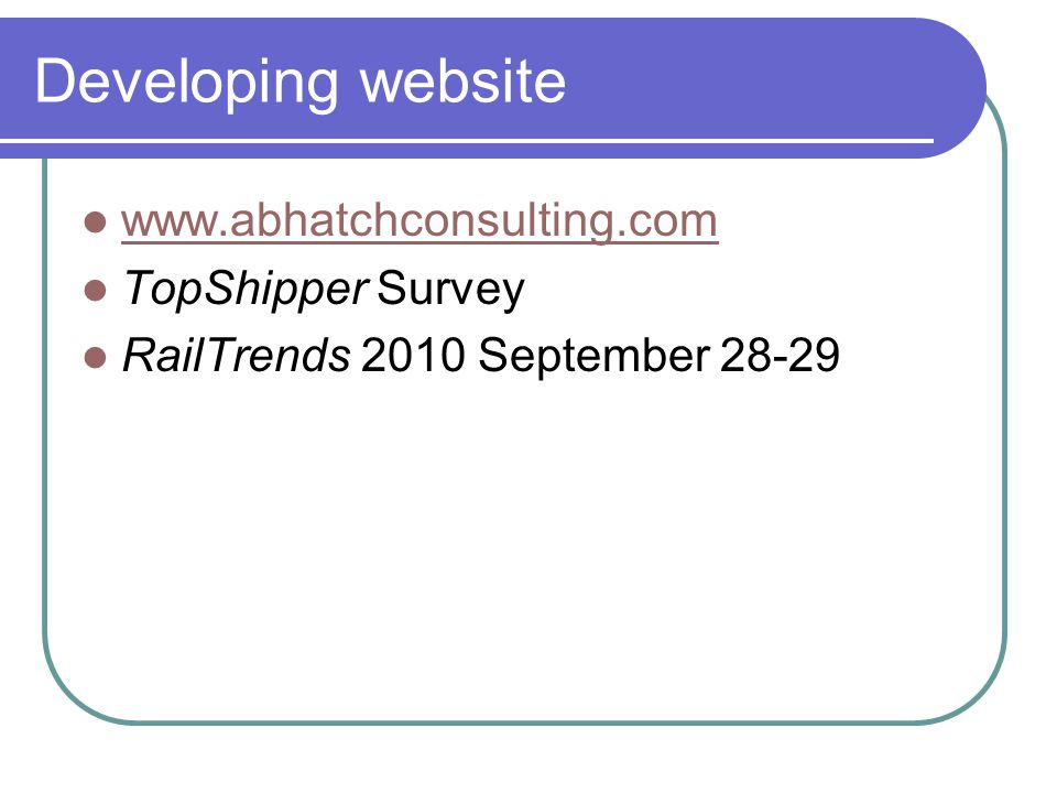Developing website www.abhatchconsulting.com TopShipper Survey