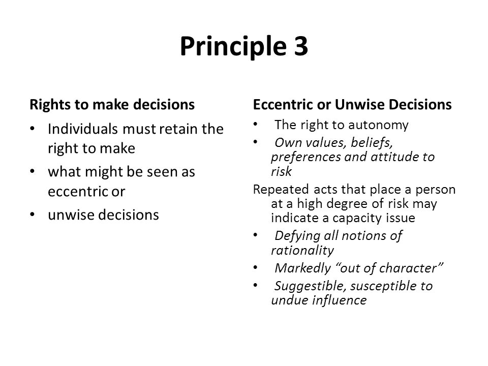 Principle 3 Rights to make decisions Eccentric or Unwise Decisions