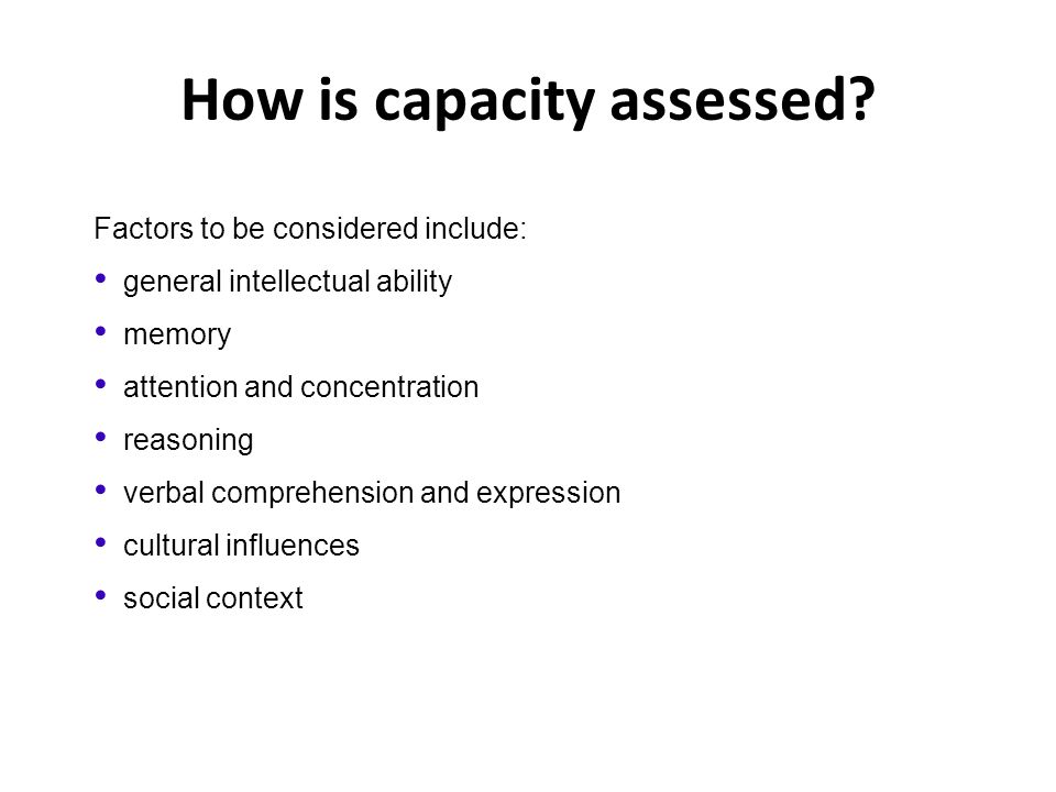 How is capacity assessed