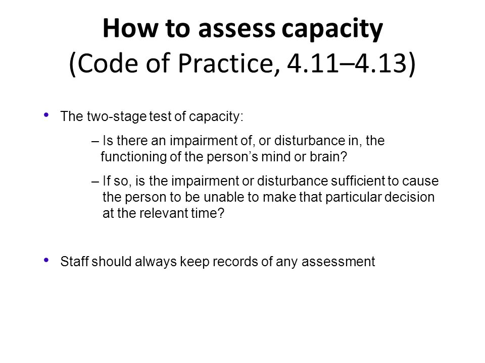 How to assess capacity (Code of Practice, 4.11–4.13)