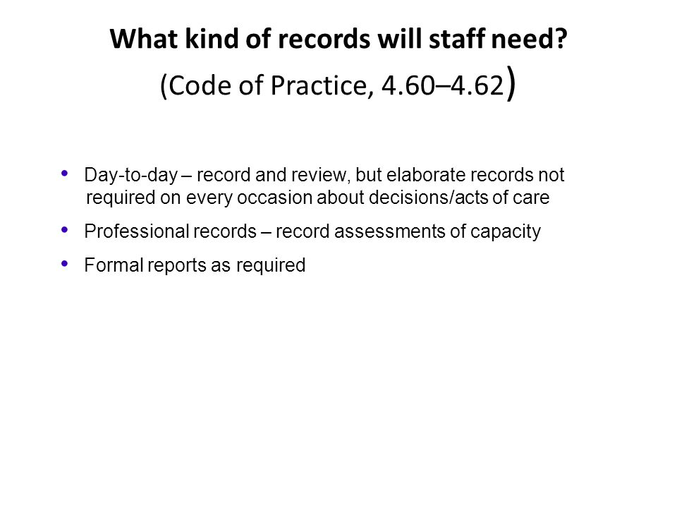 What kind of records will staff need (Code of Practice, 4.60–4.62)