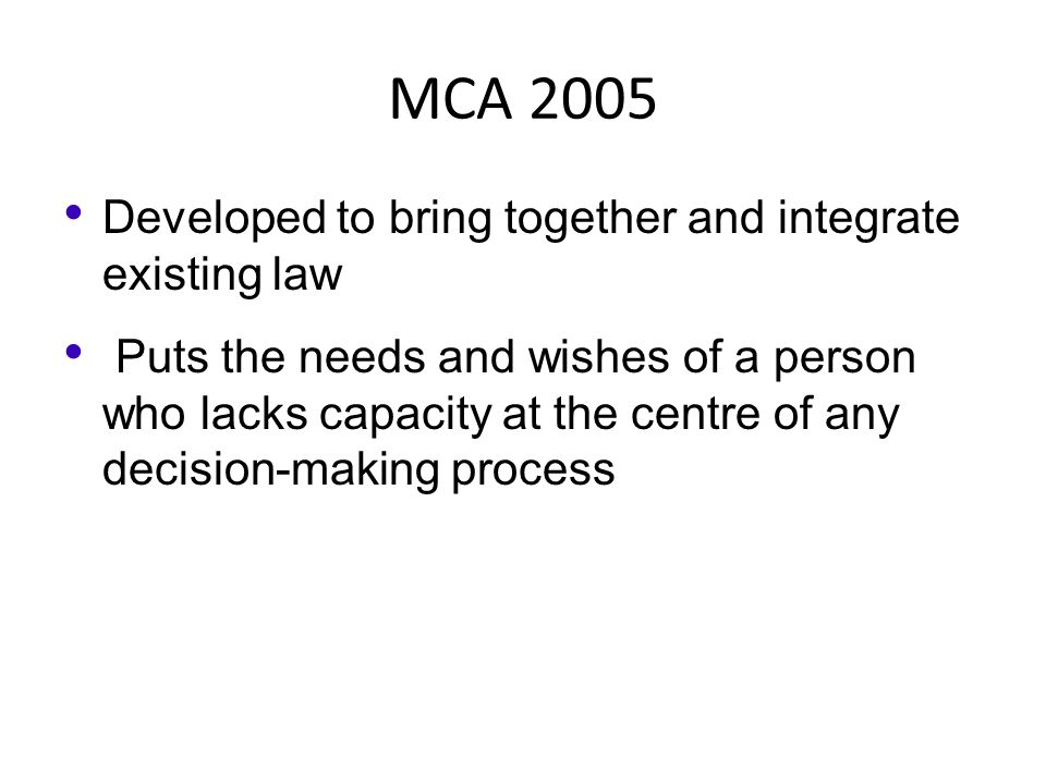 MCA 2005 Developed to bring together and integrate existing law
