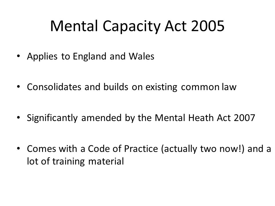 Mental Capacity Act 2005 Applies to England and Wales