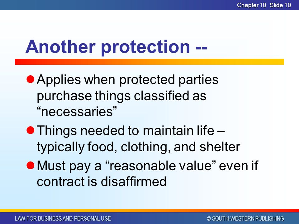 CHAPTER 10 4/1/2017. Chapter 10. Another protection -- Applies when protected parties purchase things classified as necessaries