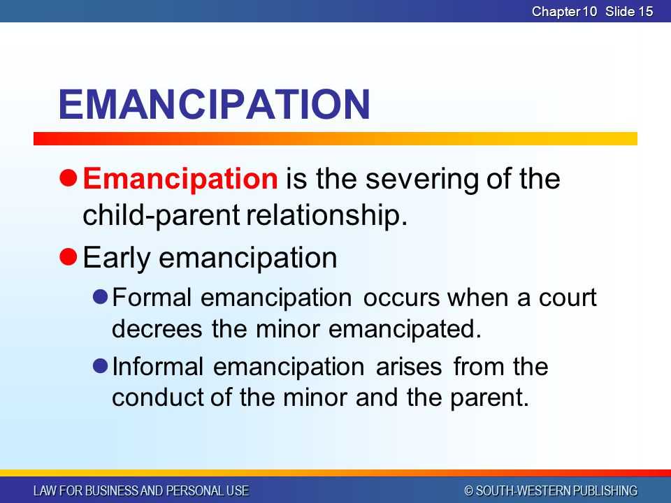 CHAPTER 10 4/1/2017. Chapter 10. EMANCIPATION. Emancipation is the severing of the child-parent relationship.