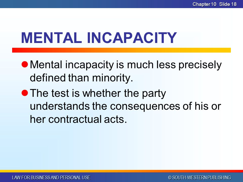CHAPTER 10 4/1/2017. Chapter 10. MENTAL INCAPACITY. Mental incapacity is much less precisely defined than minority.