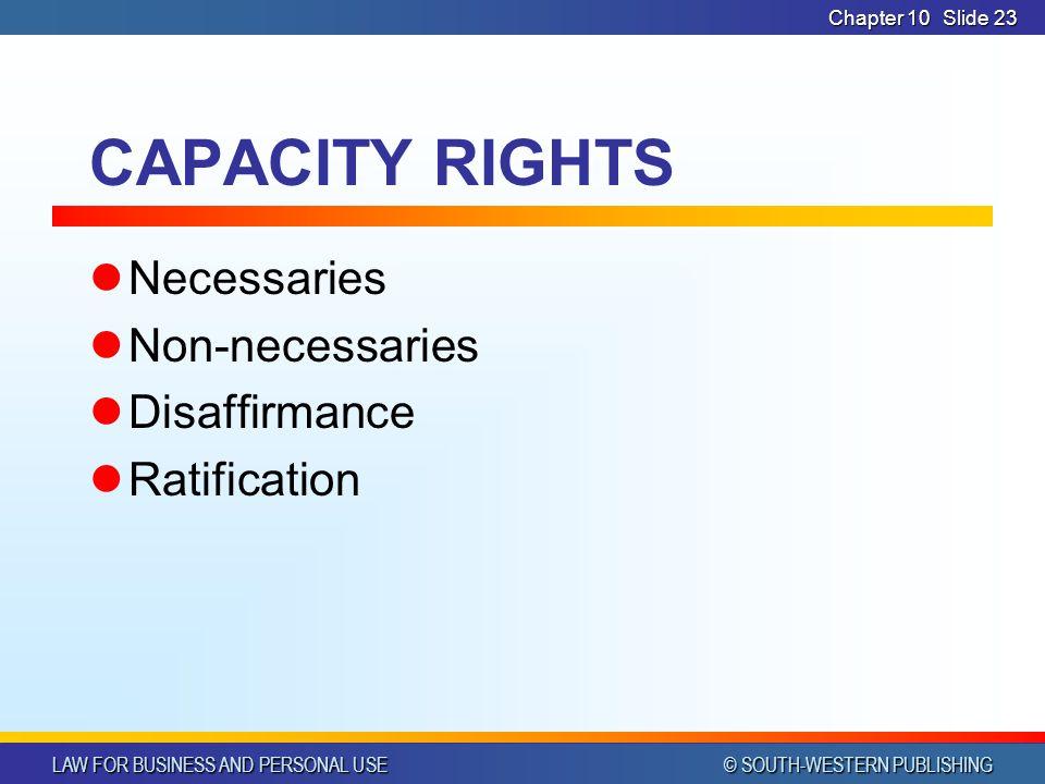 CAPACITY RIGHTS Necessaries Non-necessaries Disaffirmance Ratification
