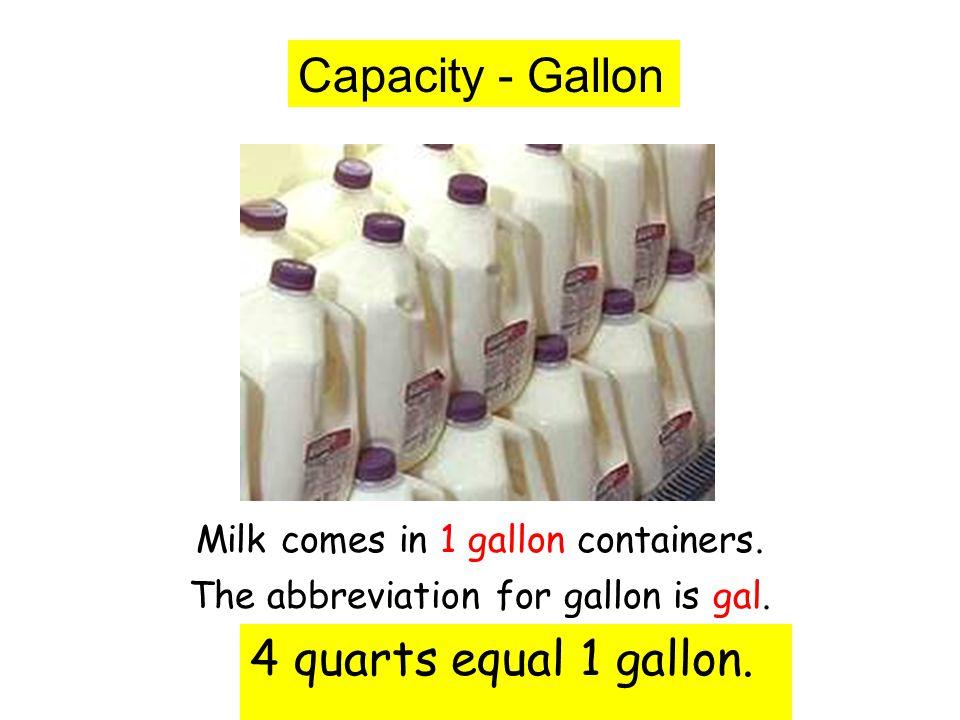 Capacity - Gallon 4 quarts equal 1 gallon.