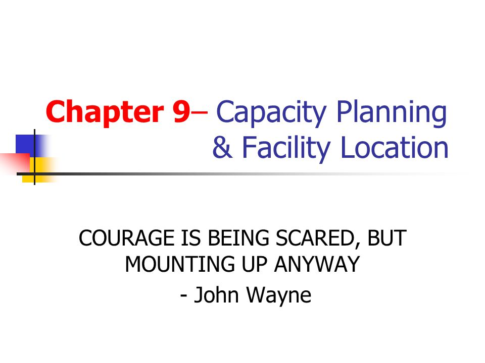 Chapter 9– Capacity Planning & Facility Location
