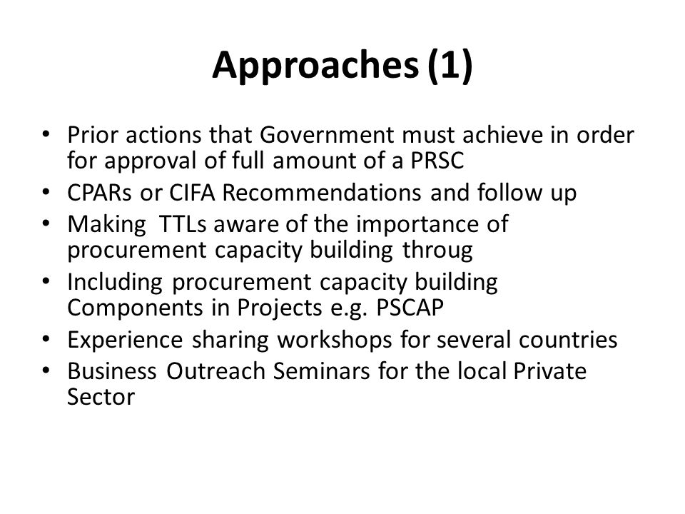 Approaches (1) Prior actions that Government must achieve in order for approval of full amount of a PRSC.