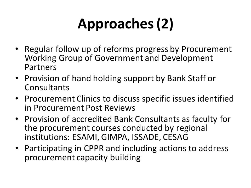 Approaches (2) Regular follow up of reforms progress by Procurement Working Group of Government and Development Partners.