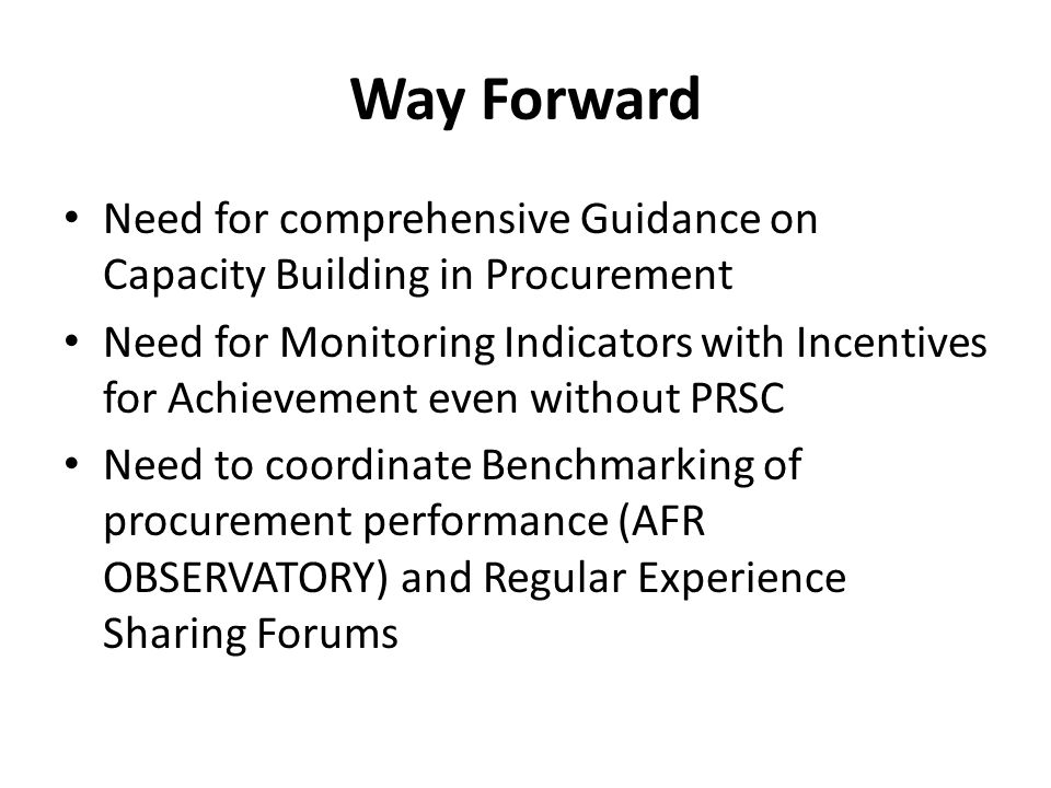 Way Forward Need for comprehensive Guidance on Capacity Building in Procurement.
