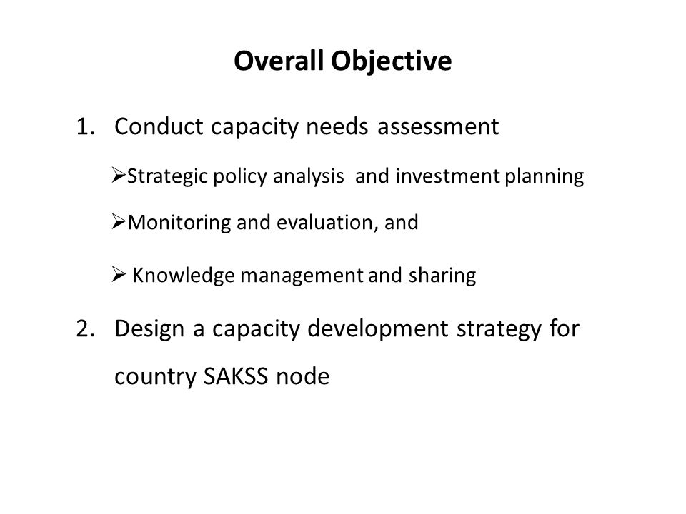 Overall Objective Conduct capacity needs assessment