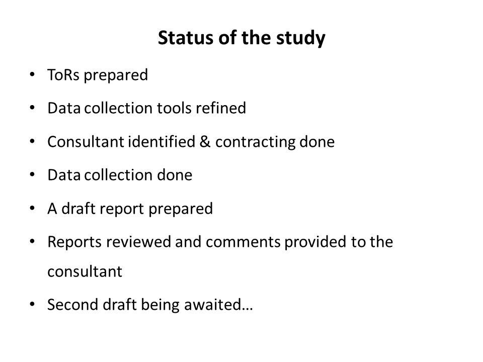 Status of the study ToRs prepared Data collection tools refined