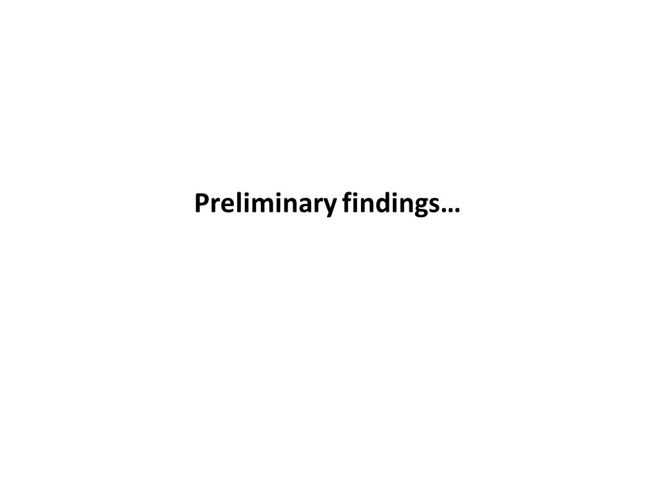 Preliminary findings…