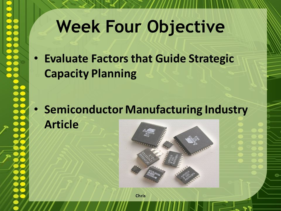 Week Four Objective Evaluate Factors that Guide Strategic Capacity Planning. Semiconductor Manufacturing Industry Article.