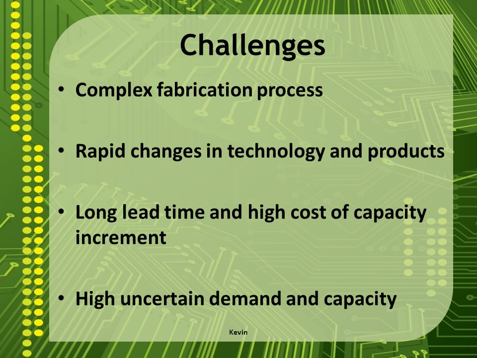 Challenges Complex fabrication process