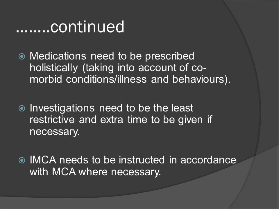 ........continued Medications need to be prescribed holistically (taking into account of co-morbid conditions/illness and behaviours).