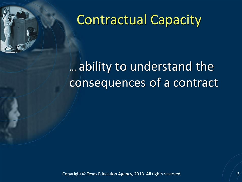 Contractual Capacity … ability to understand the consequences of a contract.