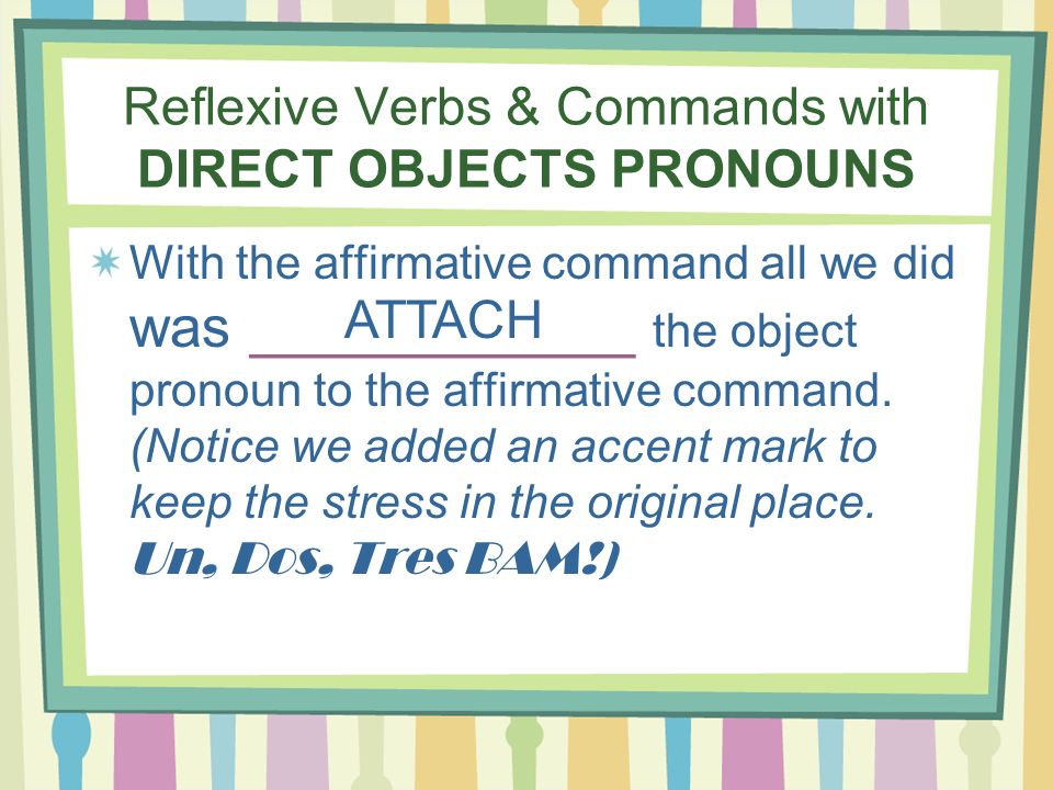 Reflexive Verbs & Commands with DIRECT OBJECTS PRONOUNS