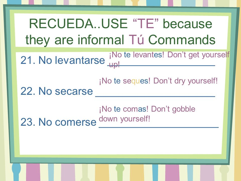 RECUEDA..USE TE because they are informal Tú Commands