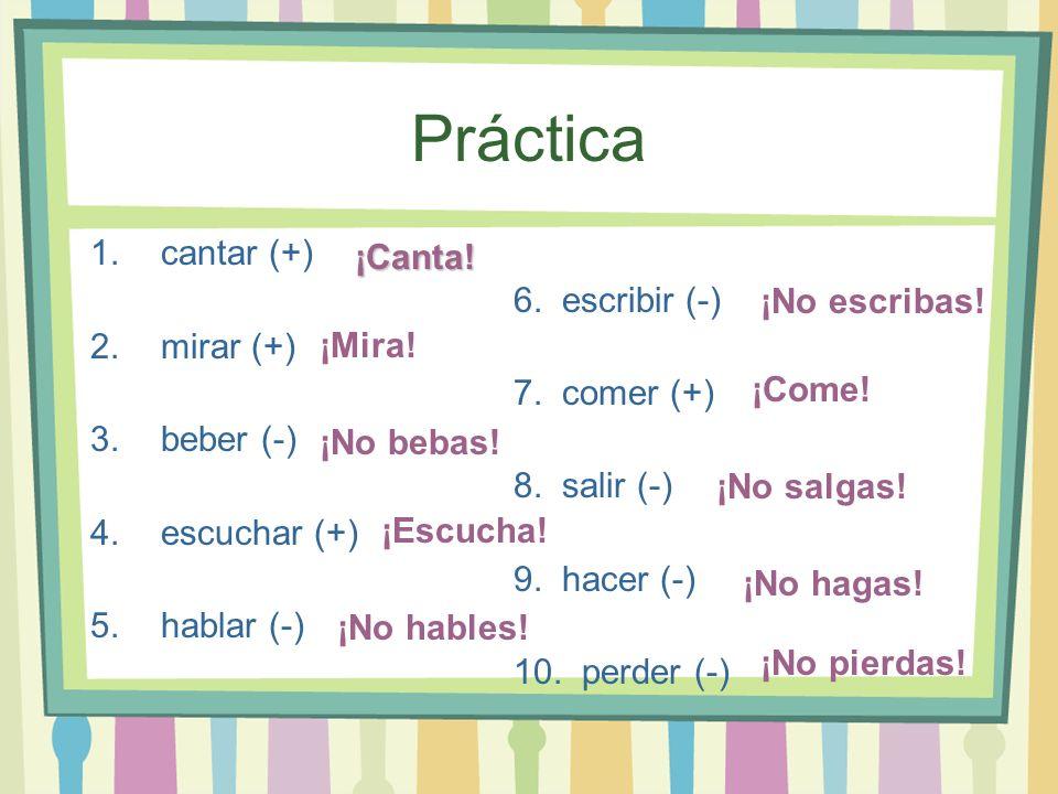 Práctica cantar (+) 6. escribir (-) mirar (+) 7. comer (+) beber (-)