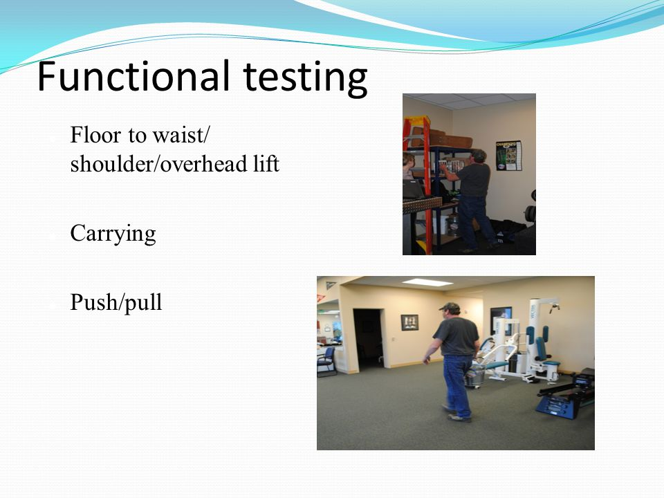 Functional testing Floor to waist/ shoulder/overhead lift Carrying
